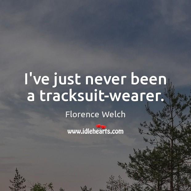 Image, I've just never been a tracksuit-wearer.