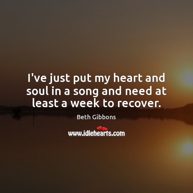 Image, I've just put my heart and soul in a song and need at least a week to recover.