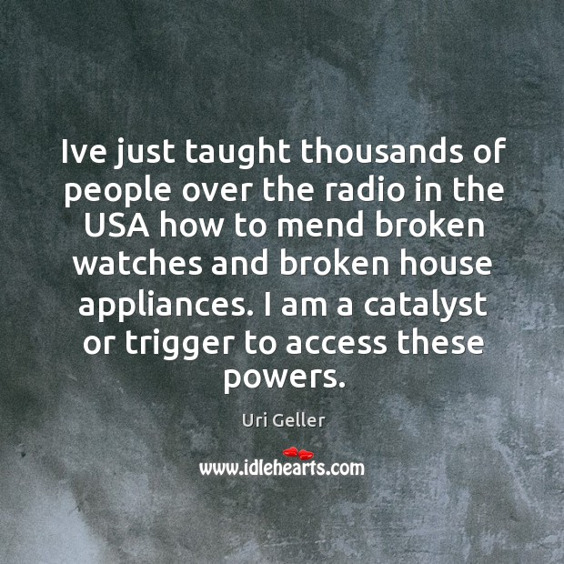 Ive just taught thousands of people over the radio in the USA Image