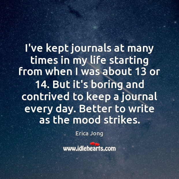 I've kept journals at many times in my life starting from when Erica Jong Picture Quote