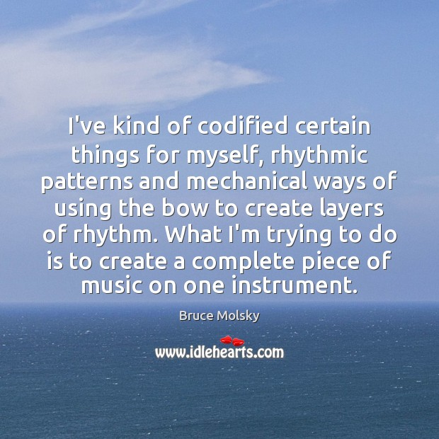 Image, I've kind of codified certain things for myself, rhythmic patterns and mechanical