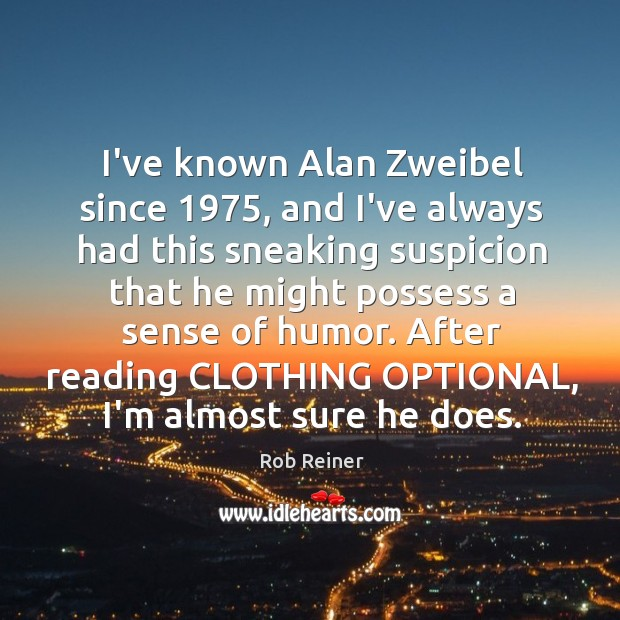 I've known Alan Zweibel since 1975, and I've always had this sneaking suspicion Image