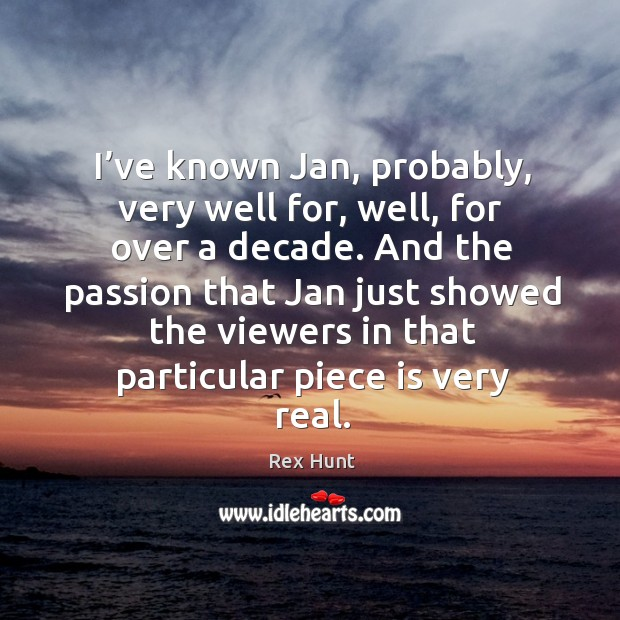 I've known jan, probably, very well for, well, for over a decade. Image