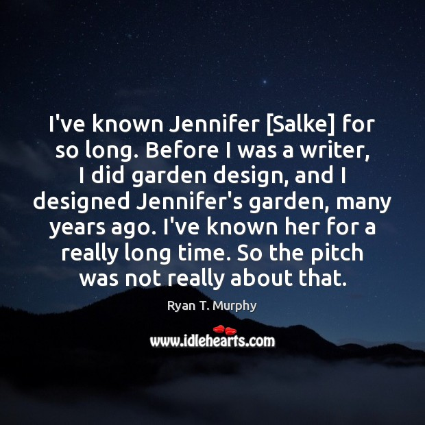 I've known Jennifer [Salke] for so long. Before I was a writer, Design Quotes Image