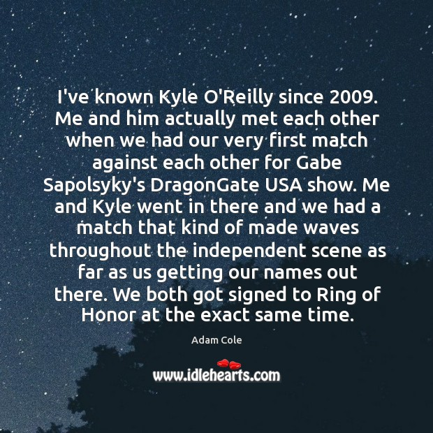 I've known Kyle O'Reilly since 2009. Me and him actually met each other Image