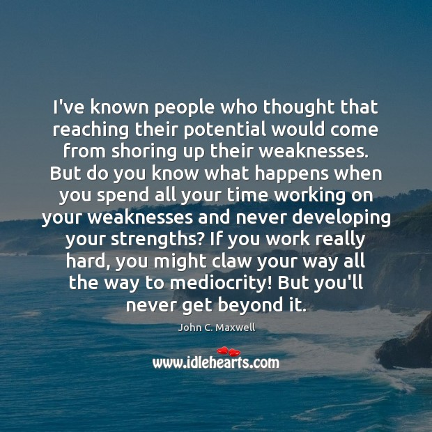 Image about I've known people who thought that reaching their potential would come from