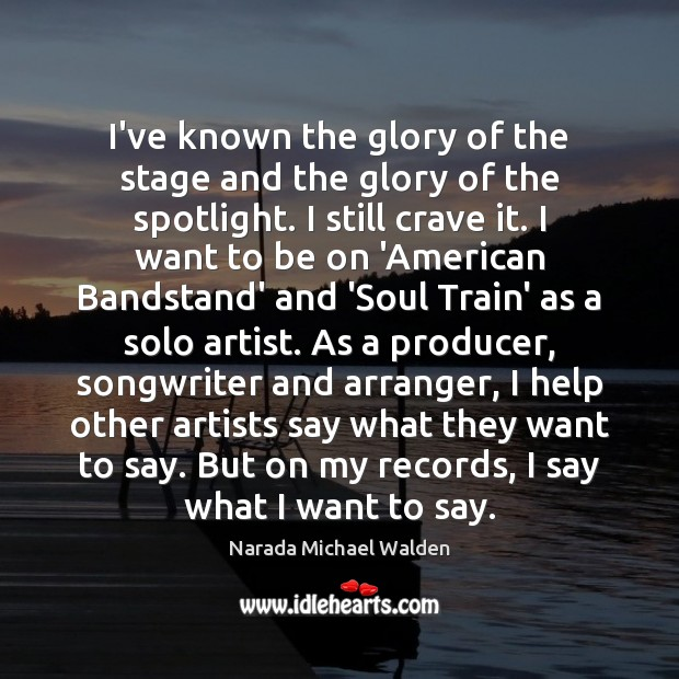 I've known the glory of the stage and the glory of the Narada Michael Walden Picture Quote