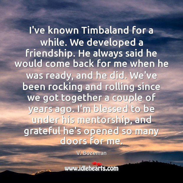 Image, I've known Timbaland for a while. We developed a friendship. He always