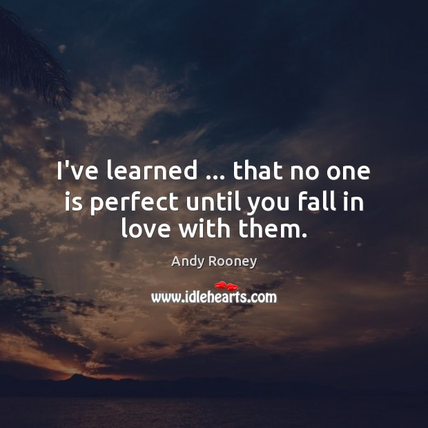Image, I've learned … that no one is perfect until you fall in love with them.