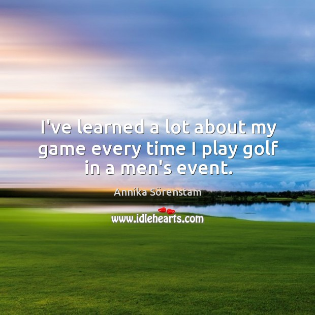Image, I've learned a lot about my game every time I play golf in a men's event.