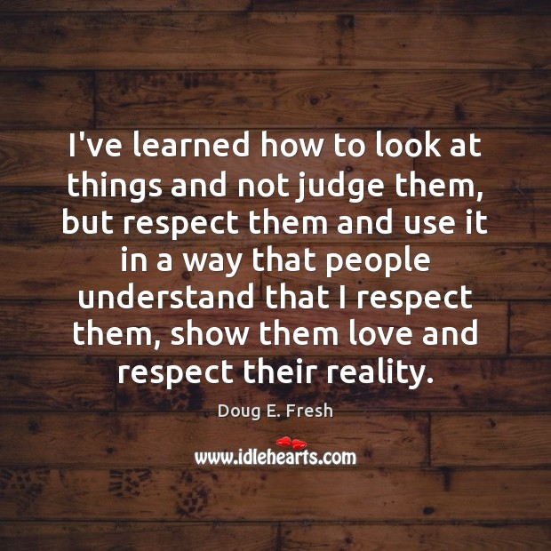 I've learned how to look at things and not judge them, but Image