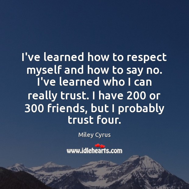 Image, I've learned how to respect myself and how to say no. I've