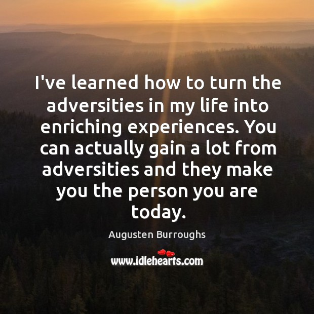 I've learned how to turn the adversities in my life into enriching Augusten Burroughs Picture Quote