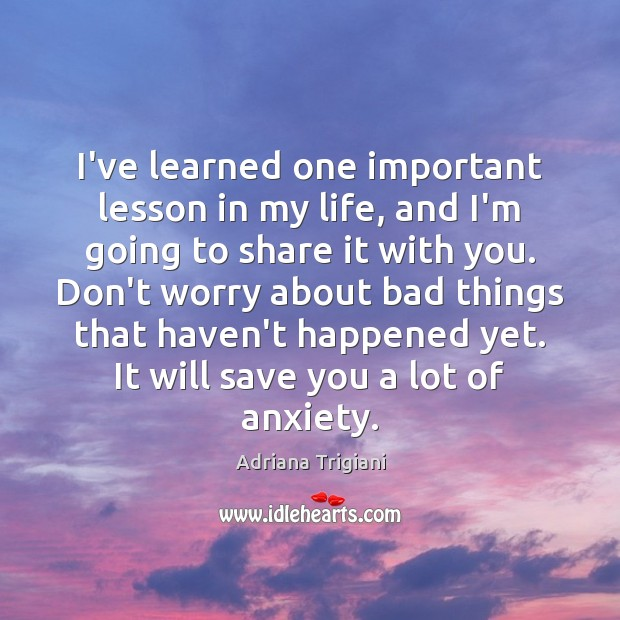 I've learned one important lesson in my life, and I'm going to Adriana Trigiani Picture Quote