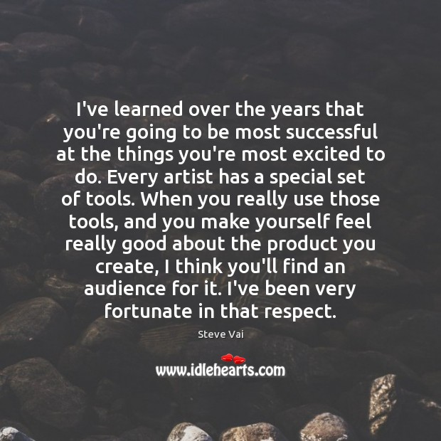 Image, I've learned over the years that you're going to be most successful