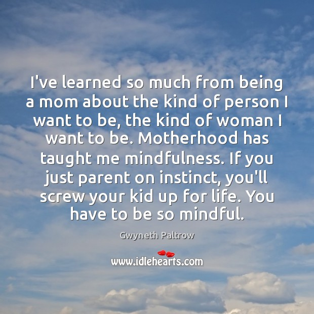 Image, I've learned so much from being a mom about the kind of