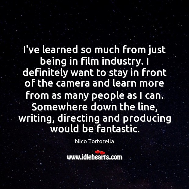 I've learned so much from just being in film industry. I definitely Image