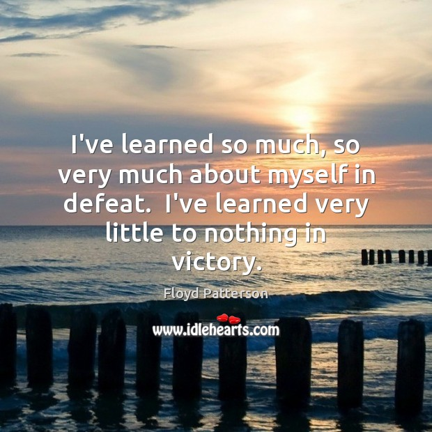 I've learned so much, so very much about myself in defeat.  I've Image