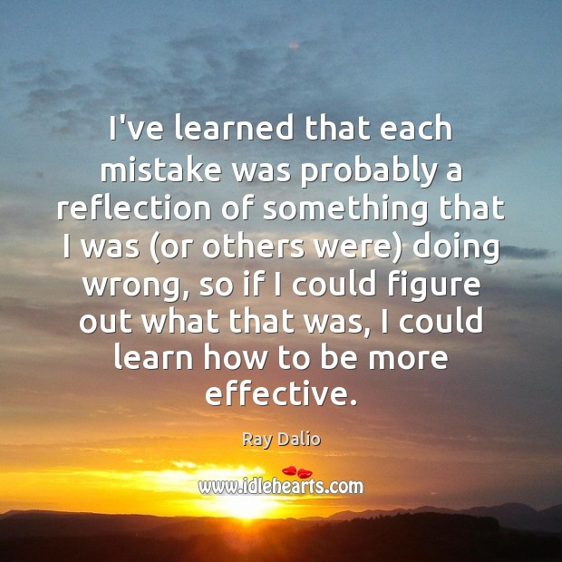 I've learned that each mistake was probably a reflection of something that Ray Dalio Picture Quote