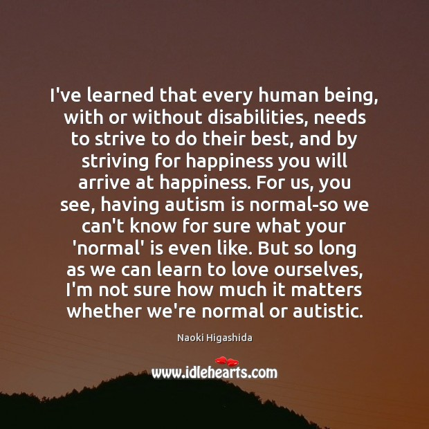 Image, I've learned that every human being, with or without disabilities, needs to