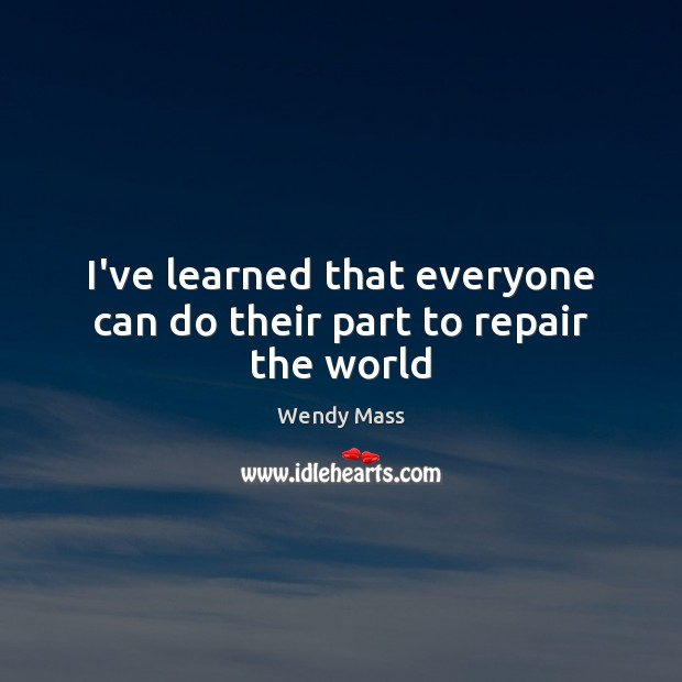 I've learned that everyone can do their part to repair the world Image