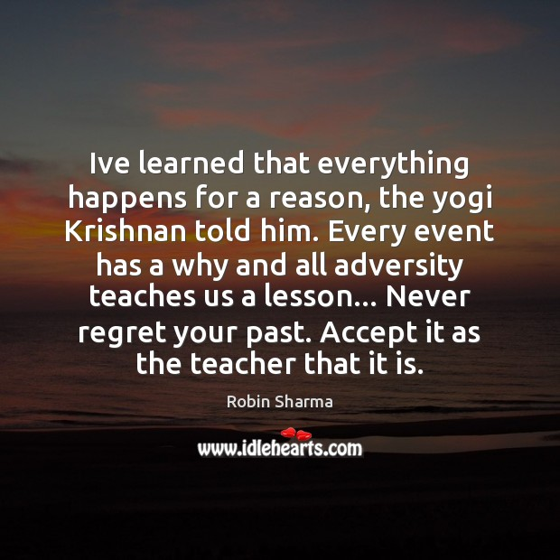 Ive learned that everything happens for a reason, the yogi Krishnan told Never Regret Quotes Image