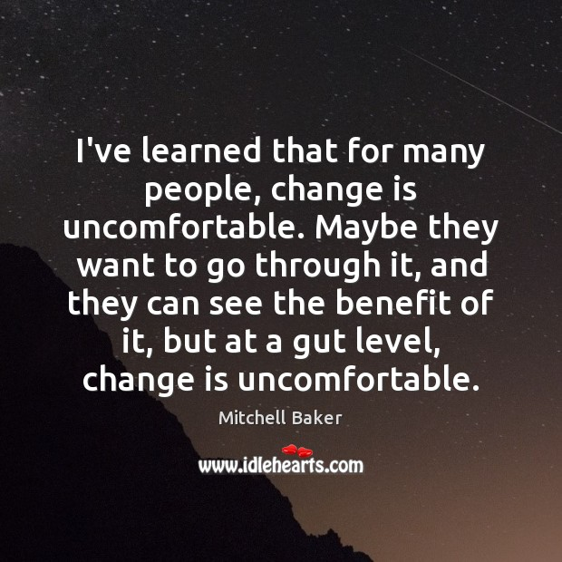 I've learned that for many people, change is uncomfortable. Maybe they want Mitchell Baker Picture Quote