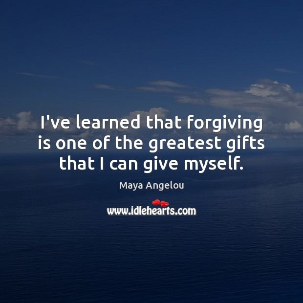 Image, I've learned that forgiving is one of the greatest gifts that I can give myself.