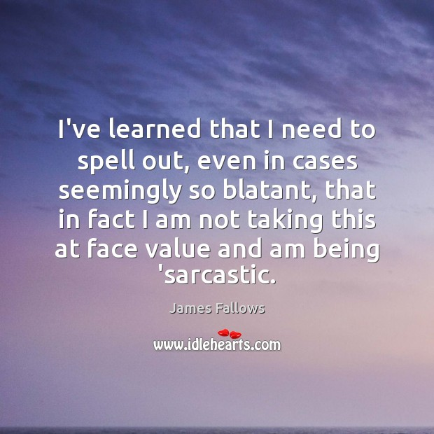 I've learned that I need to spell out, even in cases seemingly Sarcastic Quotes Image