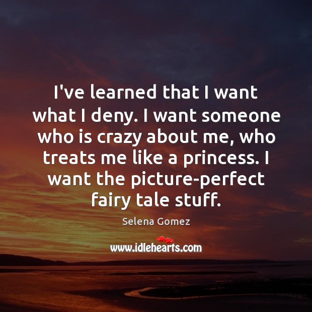 Image, I've learned that I want what I deny. I want someone who