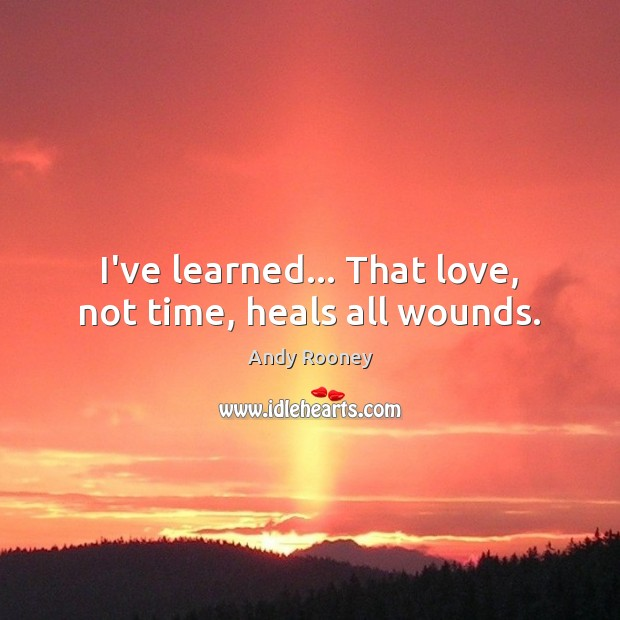 Image, I've learned… That love, not time, heals all wounds.