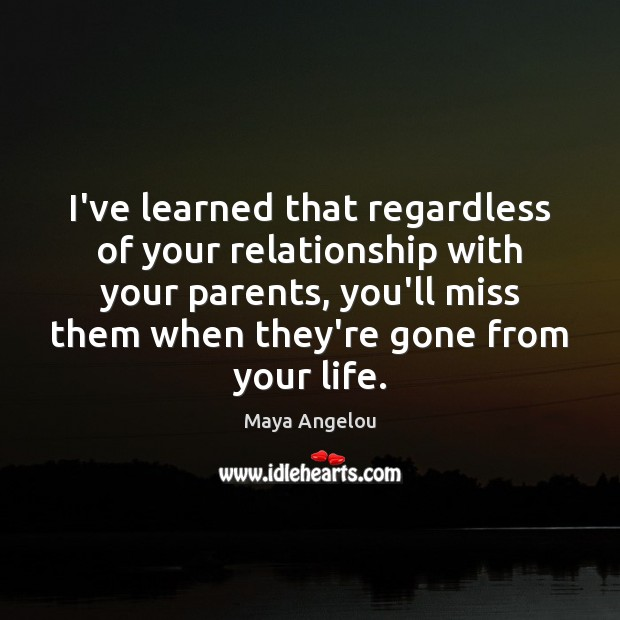 Image, I've learned that regardless of your relationship with your parents, you'll miss