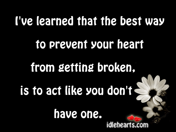 The Best Way To Prevent Your Heart From Getting Broken