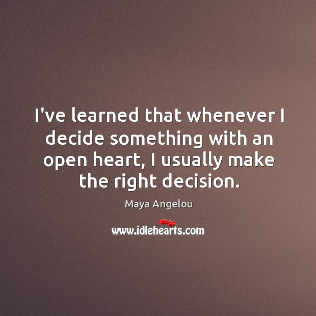 Image, I've learned that whenever I decide something with an open heart, I