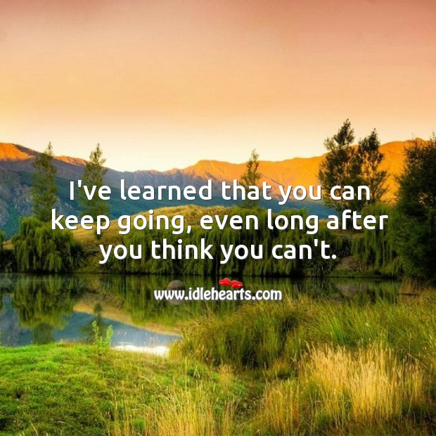 Image, I've learned that you can keep going, even long after you think you can't.
