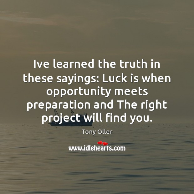 Ive learned the truth in these sayings: Luck is when opportunity meets Image