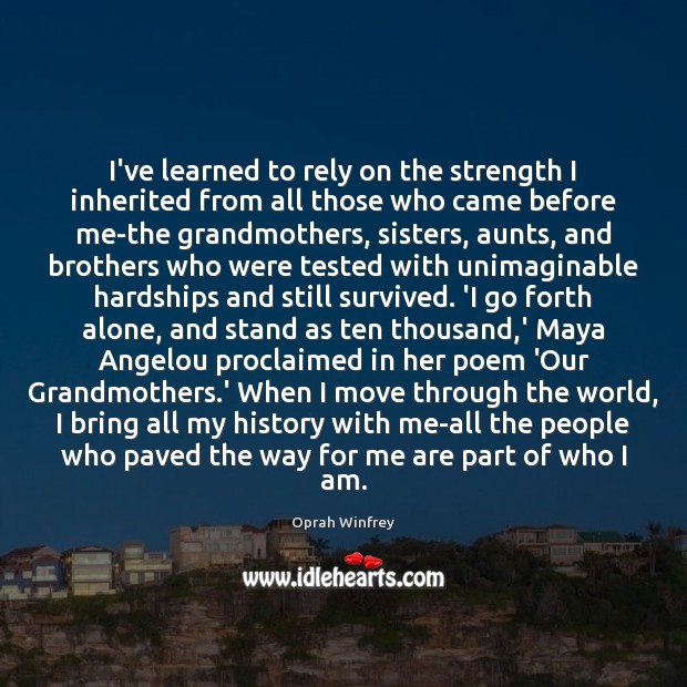 I've learned to rely on the strength I inherited from all those Image