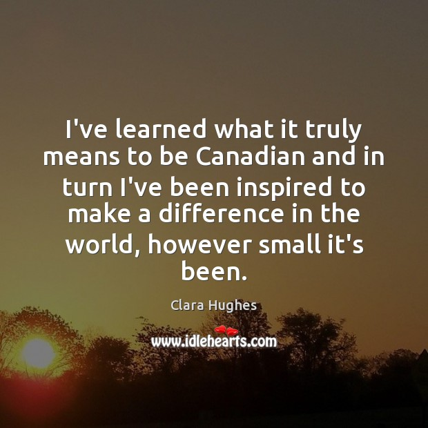 I've learned what it truly means to be Canadian and in turn Image