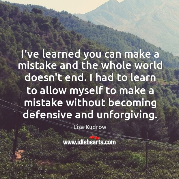 I've learned you can make a mistake and the whole world doesn't Lisa Kudrow Picture Quote