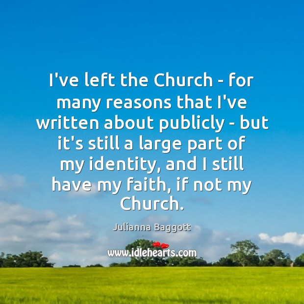 I've left the Church – for many reasons that I've written about Julianna Baggott Picture Quote