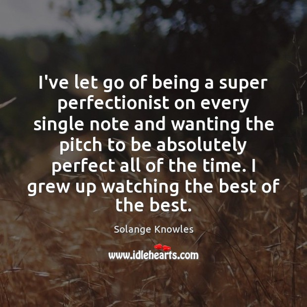 Image, I've let go of being a super perfectionist on every single note
