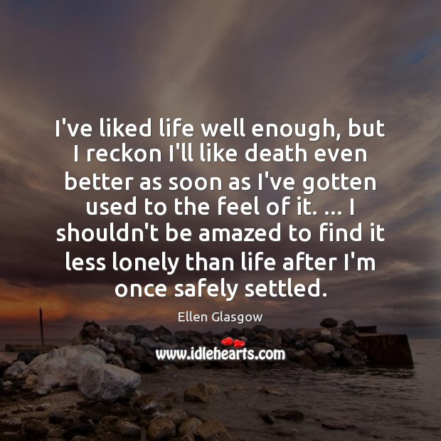 Image, I've liked life well enough, but I reckon I'll like death even