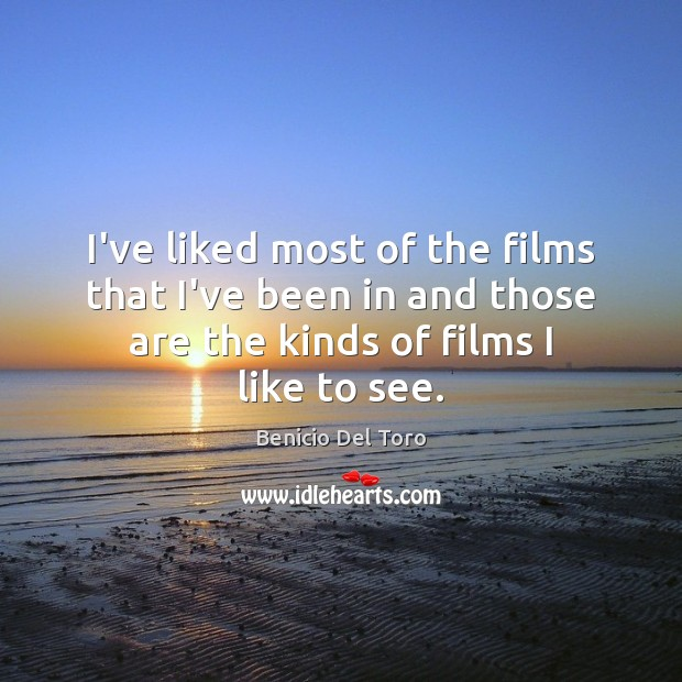 I've liked most of the films that I've been in and those Benicio Del Toro Picture Quote