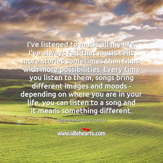Image, I've listened to music all my life. I've always felt that music