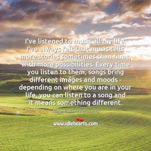 I've listened to music all my life. I've always felt that music Image