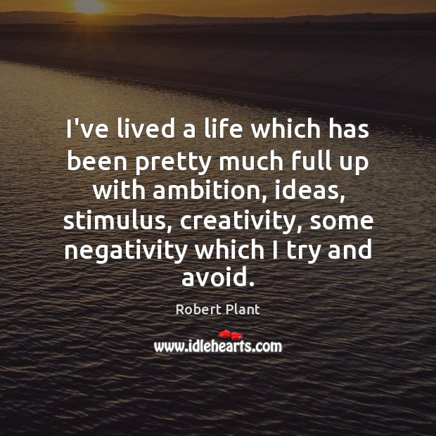 Image, I've lived a life which has been pretty much full up with