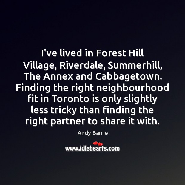 I've lived in Forest Hill Village, Riverdale, Summerhill, The Annex and Cabbagetown. Image