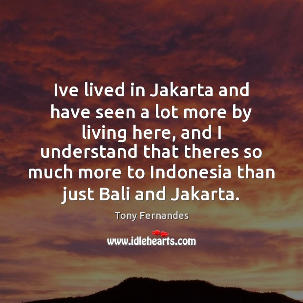 Ive lived in Jakarta and have seen a lot more by living Image