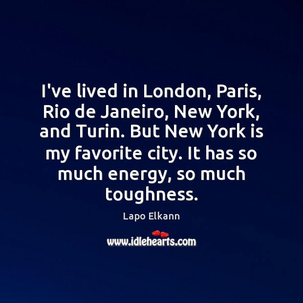 I've lived in London, Paris, Rio de Janeiro, New York, and Turin. Image