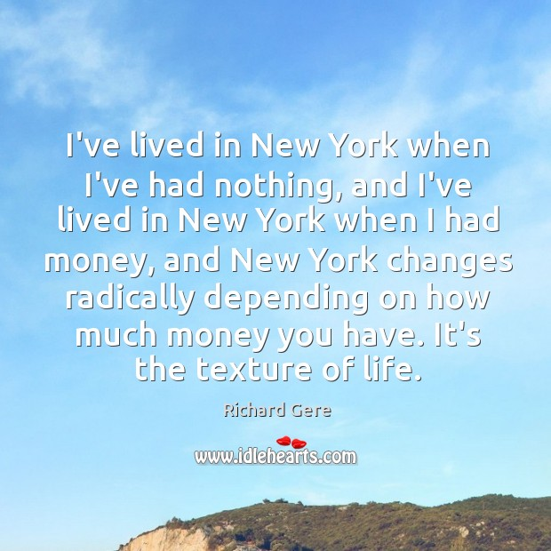 I've lived in New York when I've had nothing, and I've lived Image